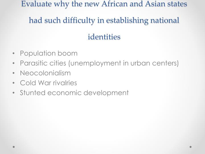 Evaluate why the new African and Asian states had such difficulty in establishing national identities