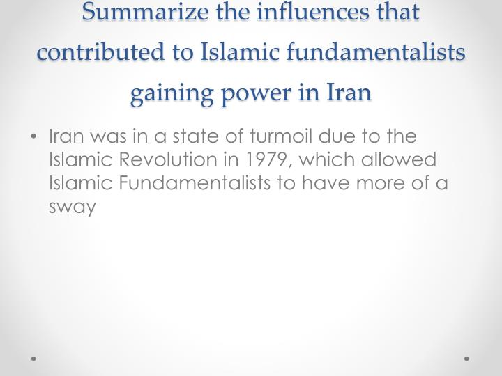 Summarize the influences that contributed to Islamic fundamentalists gaining power in Iran