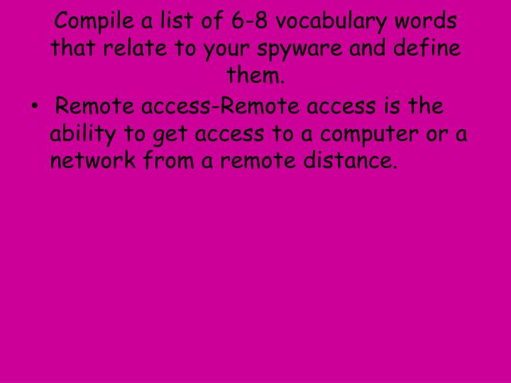 Compile a list of 6-8 vocabulary words that relate to your spyware and define them.