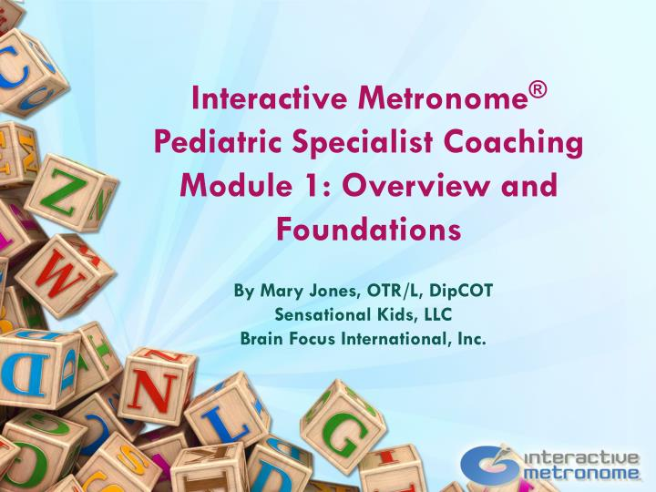 interactive metronome pediatric specialist coaching module 1 overview and foundations n.