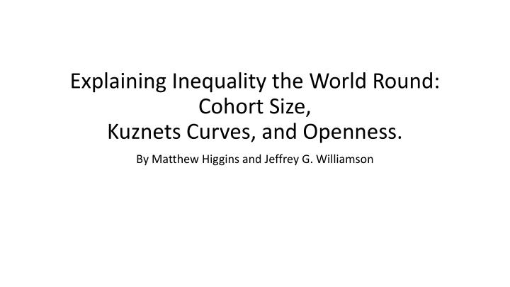 explaining inequality the world round cohort size kuznets curves and openness n.