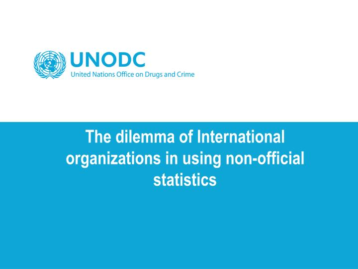 the dilemma of international organizations in using non official statistics n.