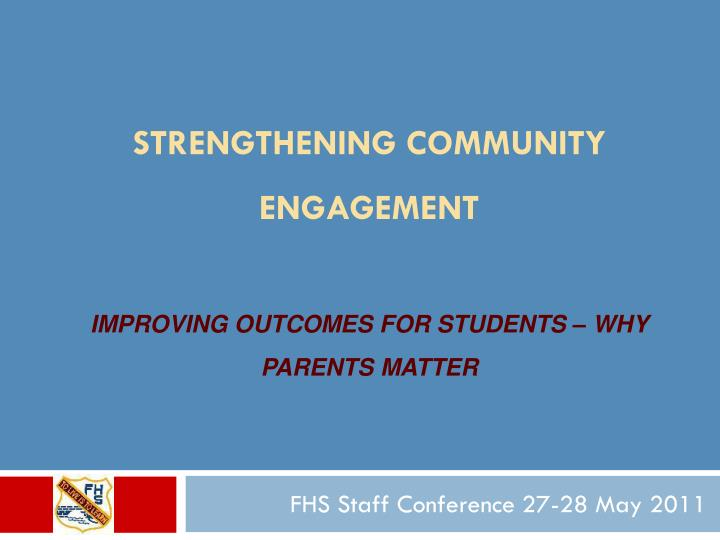 strengthening community engagement improving outcomes for students why parents matter n.