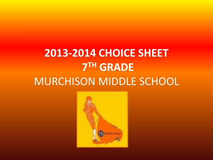 2013 2014 choice sheet 7 th grade murchison middle school n.