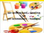 art intermediate semester or art intermediate yearlong