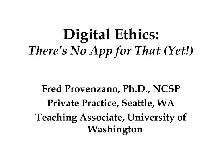 digital ethics there s no app for that yet n.