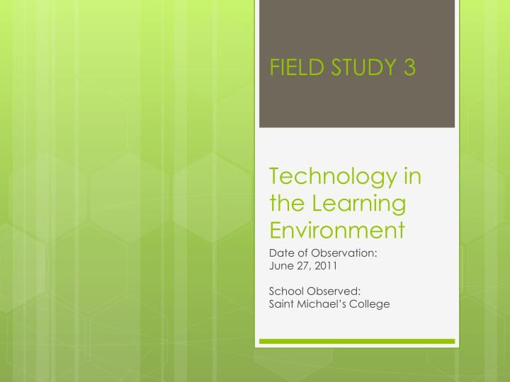 field study 3 technology in the learning environment n.