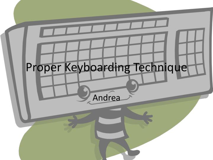 proper keyboarding technique n.