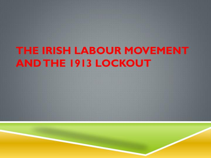 the irish labour movement and the 1913 lockout n.