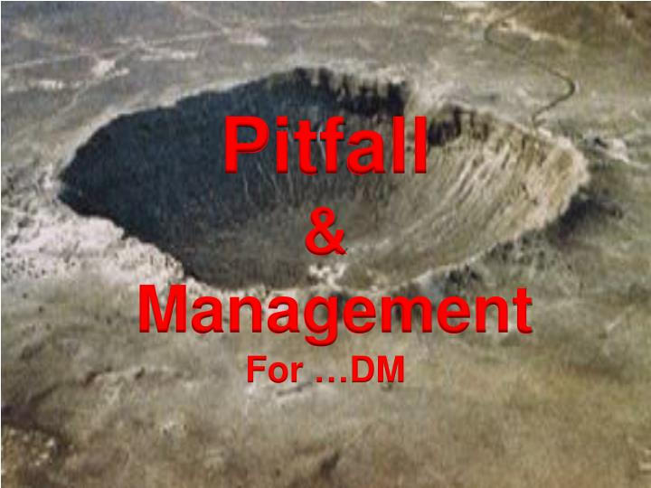pitfall management for dm n.