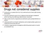 drugs not considered supplies