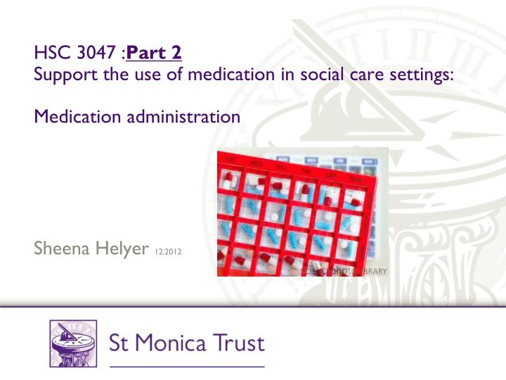 hsc 3047 part 2 support the use of medication in social care settings medication administration n.