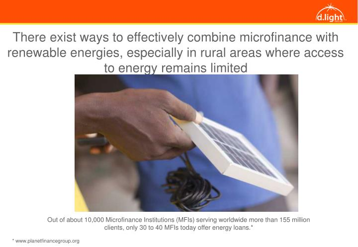 There exist ways to effectively combine microfinance with renewable energies, especially in rural areas where access to energy remains limited