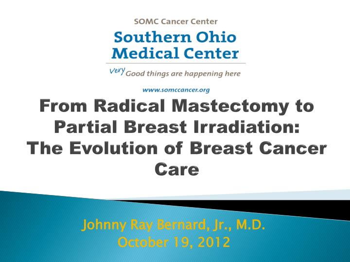 from radical mastectomy to partial breast irradiation the evolution of breast cancer care n.