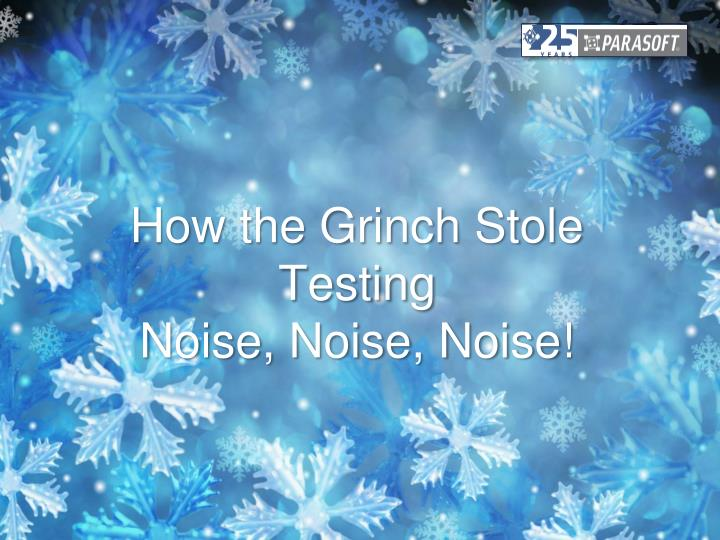 how the grinch stole testing noise noise noise n.