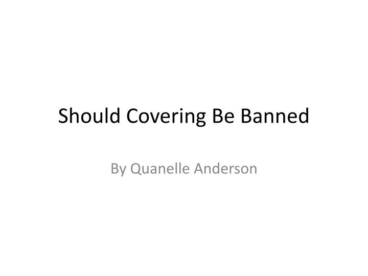 should covering be banned n.