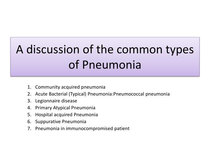 A discussion of the common types of Pneumonia