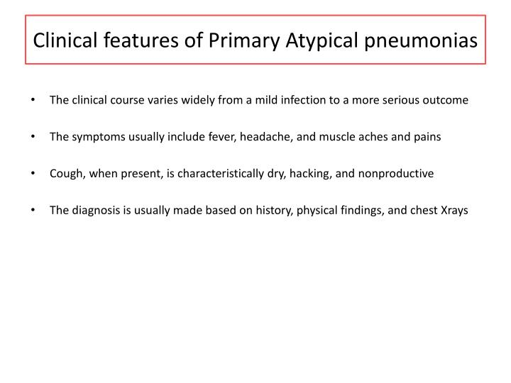 Clinical features of Primary Atypical pneumonias