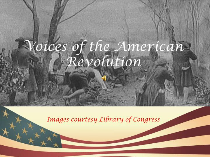 voices of the american revolution images courtesy library of congress n.