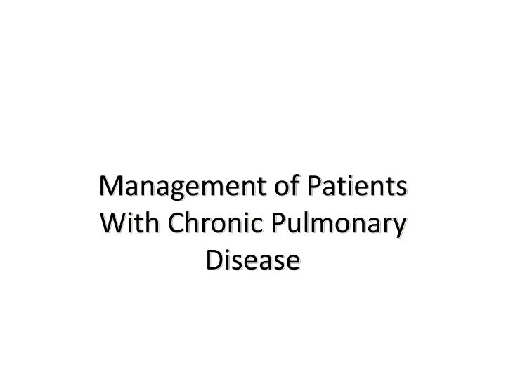 management of patients with chronic pulmonary disease n.