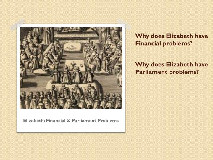 Why does Elizabeth have Financial problems?