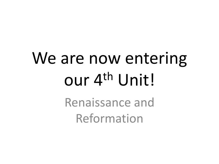 we are now entering our 4 th unit n.