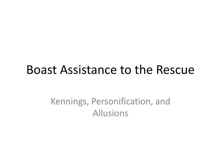 boast assistance to the rescue n.