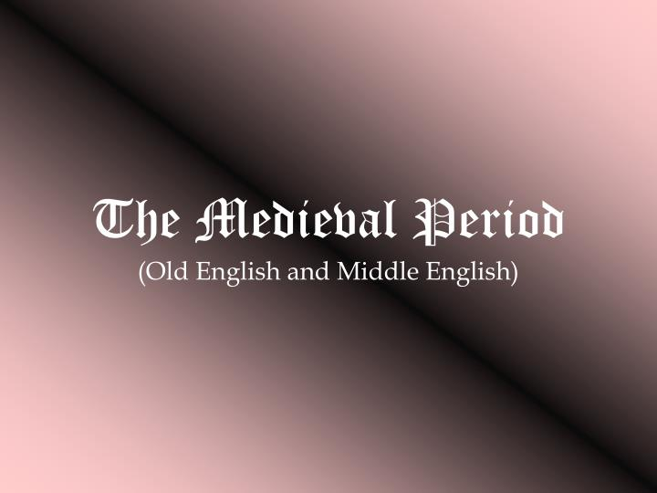 the medieval period old english and middle english n.