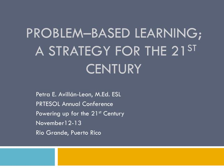 problem based learning a strategy for the 21 st century n.