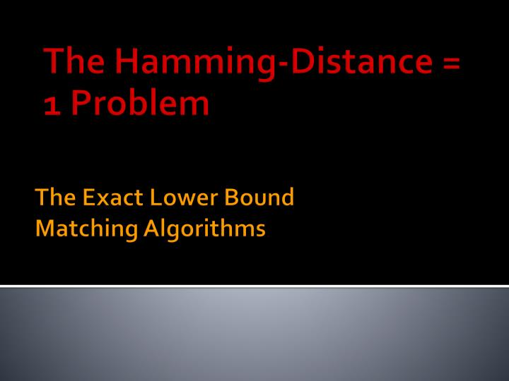 The Hamming-Distance = 1 Problem