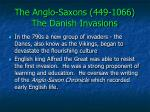 the anglo saxons 449 1066 the danish invasions1