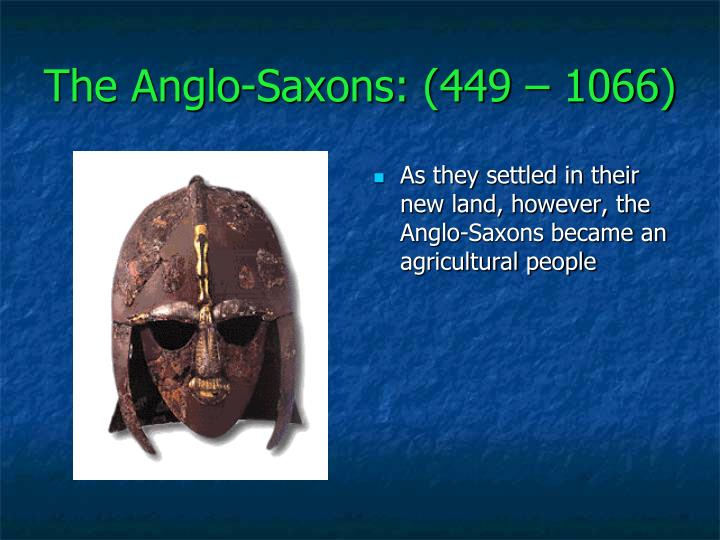 The Anglo-Saxons: (449 – 1066)
