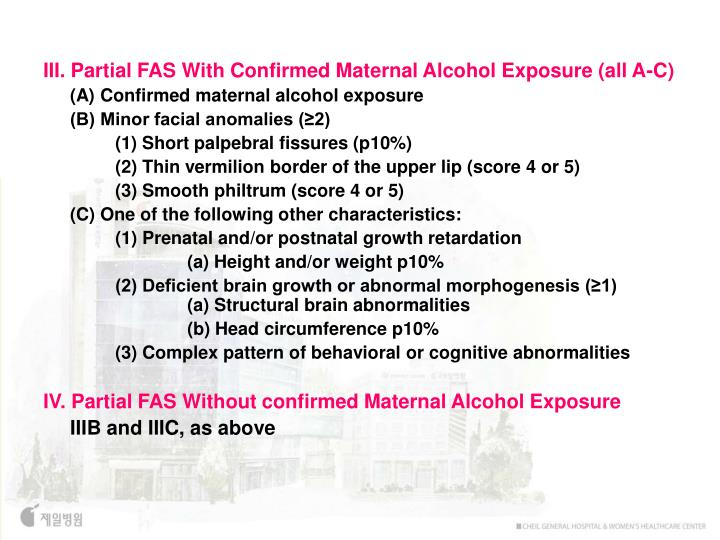 III. Partial FAS With Confirmed Maternal Alcohol Exposure (all A-C)