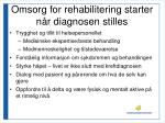 omsorg for rehabilitering starter n r diagnosen stilles
