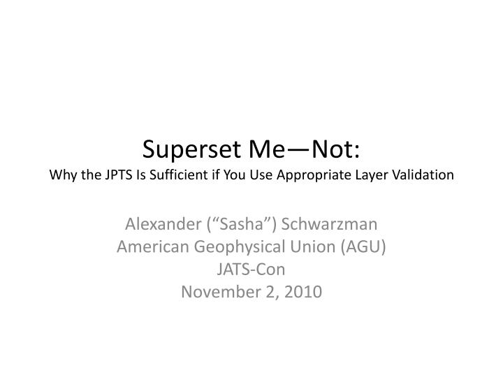 superset me not why the jpts i s sufficient if you use appropriate layer validation n.