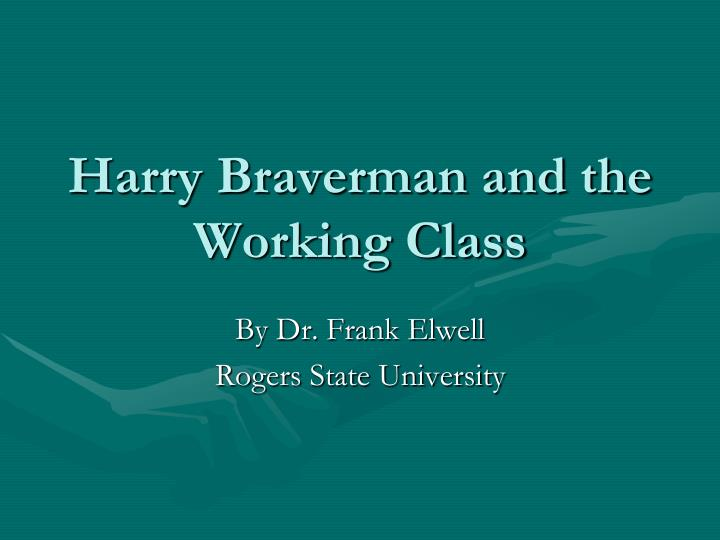 harry braverman and the working class n.