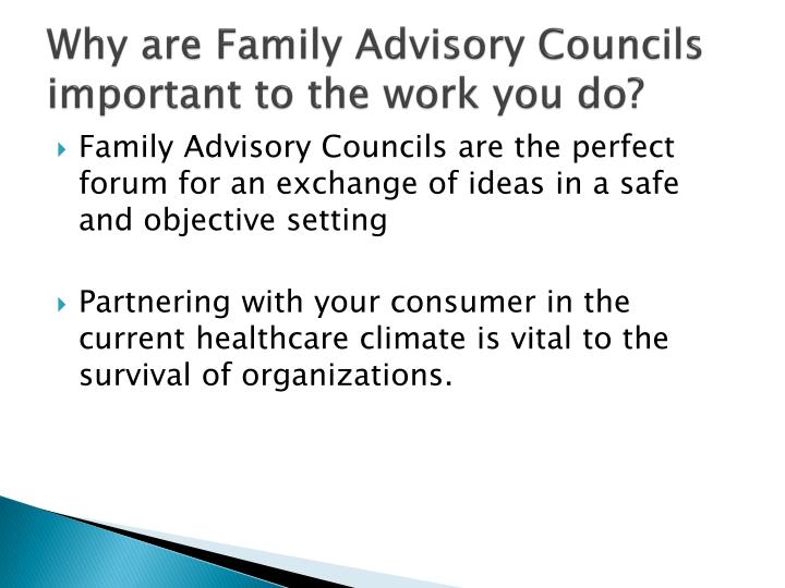 Why are family advisory councils important to the work you do