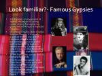 look familiar famous gypsies
