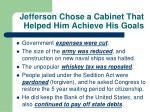 jefferson chose a cabinet that helped him achieve his goals
