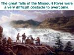the great falls of the missouri river were a very difficult obstacle to overcome