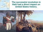 the successful revolution in haiti had a direct impact on united states history