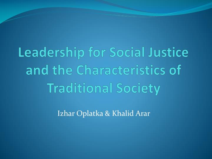 leadership for social justice and the characteristics of traditional society n.