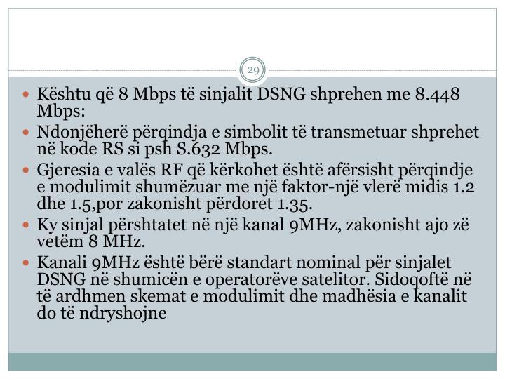 Kështu që 8 Mbps të sinjalit DSNG shprehen me 8.448 Mbps: