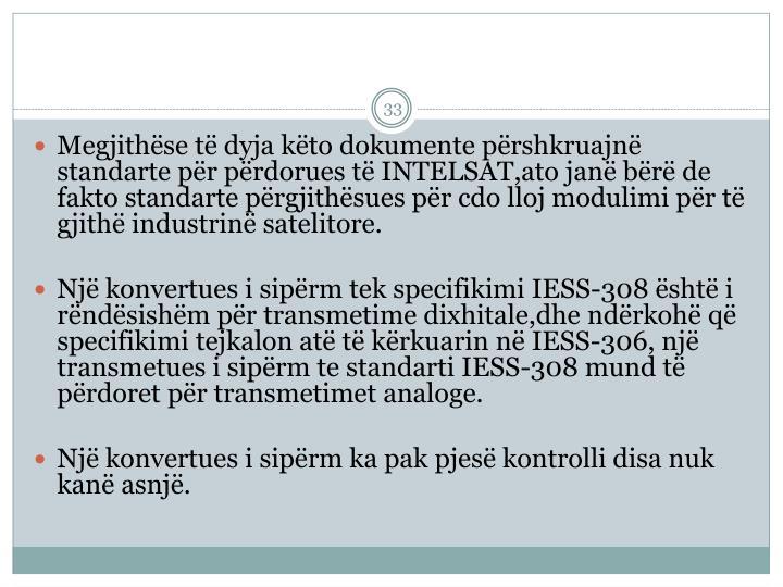 Megjithëse të dyja këto dokumente përshkruajnë standarte për përdorues të INTELSAT,ato janë bërë de fakto standarte përgjithësues për cdo lloj modulimi për të gjithë industrinë satelitore