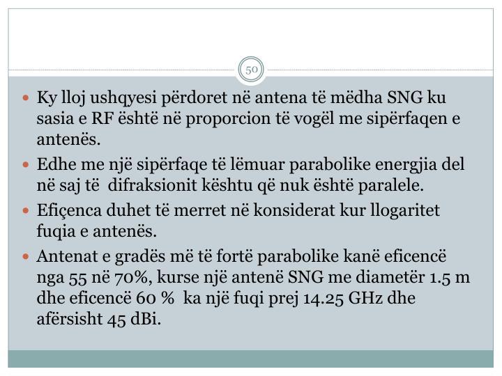 Ky lloj ushqyesi përdoret në antena të mëdha SNG ku sasia e RF është në proporcion të vogël me sipërfaqen e antenës