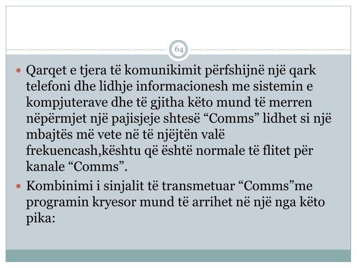 """Qarqet e tjera të komunikimit përfshijnë një qark telefoni dhe lidhje informacionesh me sistemin e kompjuterave dhe të gjitha këto mund të merren nëpërmjet një pajisjeje shtesë """"Comms"""" lidhet si një mbajtës më vete në të njëjtën"""