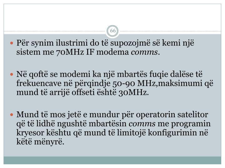 Për synim ilustrimi do të supozojmë së kemi një sistem me 70MHz IF modema