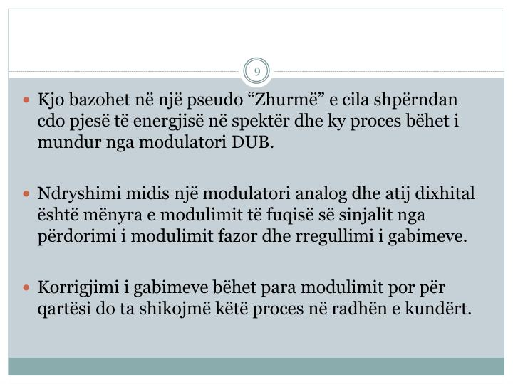 """Kjo bazohet në një pseudo """"Zhurmë"""" e cila shpërndan cdo pjesë të energjisë në spektër dhe ky proces bëhet i mundur nga modulatori DUB."""