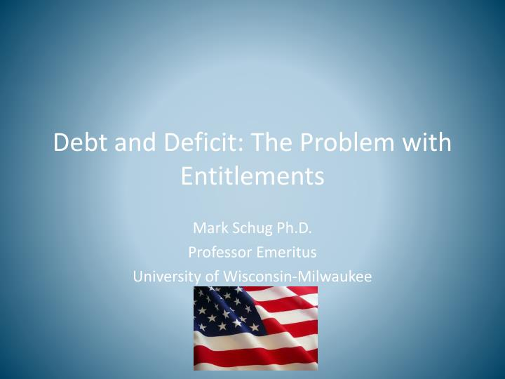 debt and deficit the problem with entitlements n.