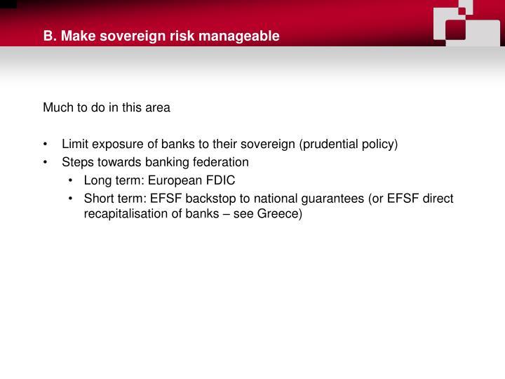 B. Make sovereign risk manageable